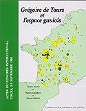 Grégoire de Tours et l'espace gaulois. : Actes du congrès international Tours, 3-5 novembre 1994