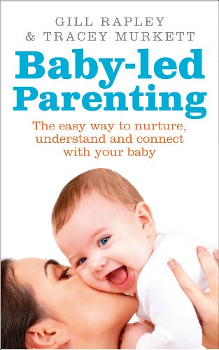 Baby-led Parenting: The easy way to nurture, understand and connect with your baby por Gill Rapley