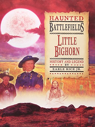 Little Bighorn History And Legend Haunted Battlefields