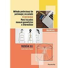 Método profesional de patronaje y escalado femenino para trazados manual geométrico e informático.
