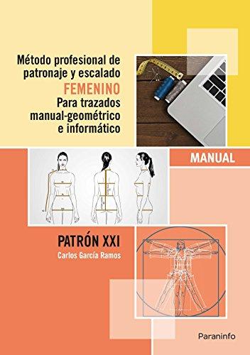 Método profesional de patronaje y escalado femenino para trazados manual geométrico e informático.Patrón XXI por CARLOS GARCÍA RAMOS
