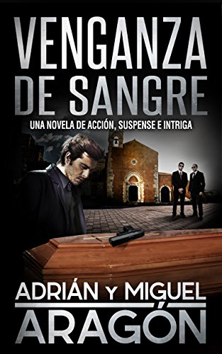 Venganza de Sangre: Una novela de acción, suspense e intriga (En español) por Adrián Aragón
