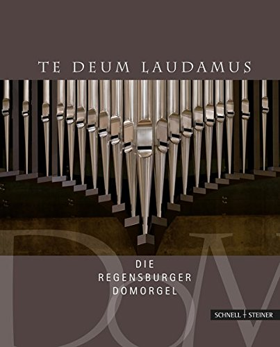 Te Deum laudamus: Die Regensburger Domorgel