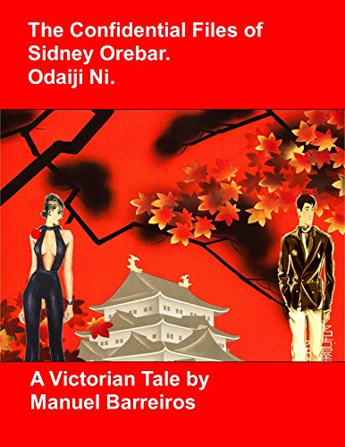 Book cover image for The Confidential Files of Sidney Orebar.Odaiji Ni.: A Victorian Tale.