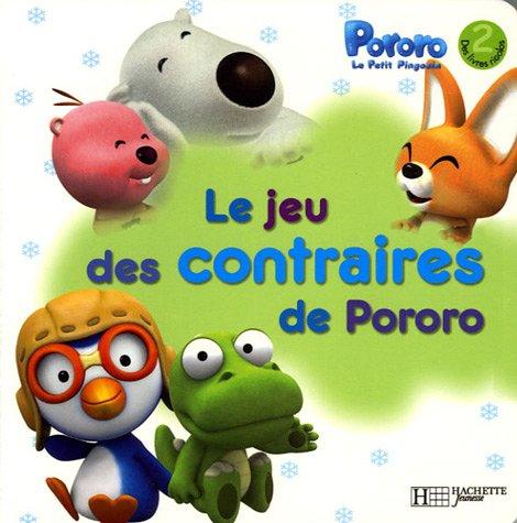 Pororo Le Petit Pingouin : Le jeu des contraires de Pororo