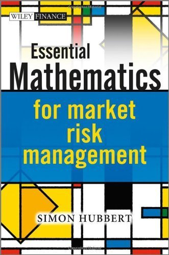 Essential Mathematics for Market Risk Management (The Wiley Finance Series) by Hubbert, Simon (2011) Hardcover