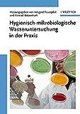 Hygienisch-mikrobiologische Wasseruntersuchung in der Praxis: Nachweismethoden, Bewertungskriterien, Qualitätssicherung, Normen: Nachweismethoden, Bewertungskriterien, Qualitatssicherung, Normen -