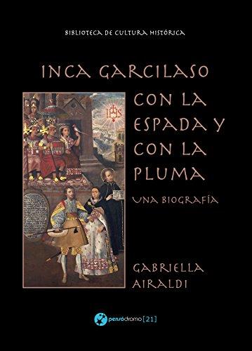 Inca Garcilaso - Con la espada y con la pluma: Una biografía (Biblioteca de cultura histórica) por Gabriella Airaldi