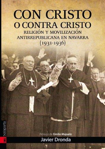 Con Cristo o Contra Cristo. Movilización antirepublicana en Navarra (1931-1939)