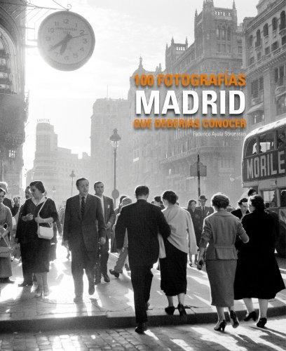 Madrid. 100 fotografías que deberías conocer (Lw 100 Fotografias) por Federico Ayala Sörenssen