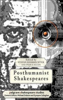By Herbrechter, Stefan ( Author ) [ Posthumanist Shakespeares By Jul-2012 Hardcover
