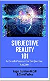 Subjective Reality 101: A Crash Course in Subjective Reality