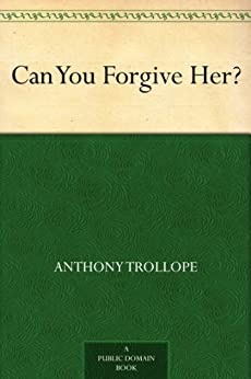 Can You Forgive Her? (English Edition) par [Trollope, Anthony]
