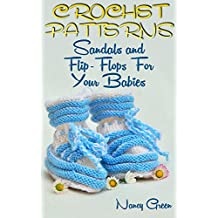Crochet Patterns: Sandals and Flip-Flops For Your Babies: (Crochet Projects, Crochet Stitches) (English Edition)