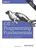 iOS 7 Programming Fundamentals: Objective-C, Xcode, and Cocoa Basics