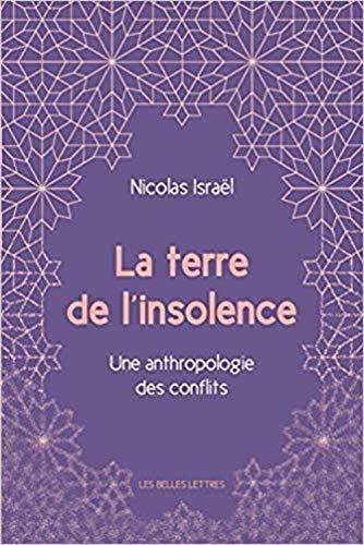 La Terre de l'insolence: Une anthropologie des conflits par Nicolas Israël