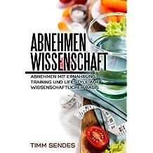 Abnehmen mit Wissenschaft: Abnehmen mit Ernährung, Training und Lifestyle auf wissenschaftlicher Basis (Above and Beyond Fitness, Band 4)