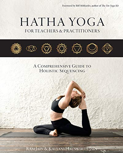 Hatha Yoga for Teachers and Practicioners: A Comprehensive Guide to Holistic Sequencing por Ram Jain