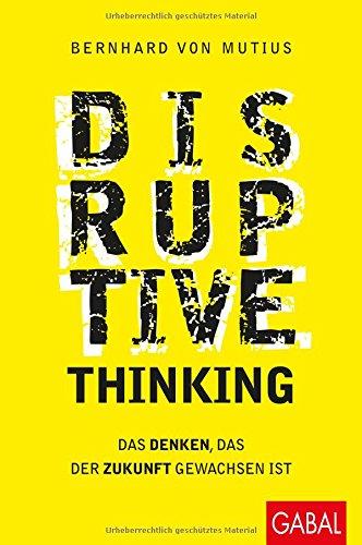 von Mutius, Bernhard , Disruptive Thinking