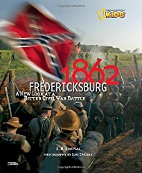1862: Fredericksburg: A New Look at a Bitter Civil War Battle (National Geographic Kids) by Kostyal, Karen (2011) Hardcover