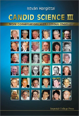 Candid Science Iii: More Conversations With Famous Chemists: More Conversations with Famous Chemists Pt. 3