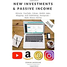 New Investments & Passive Income: Bitcoin, YouTube, Udemy, Mobile Apps, Blogging, Self-Publishing, Instagram - Make Money Online (Financial Freedom, Band 1)