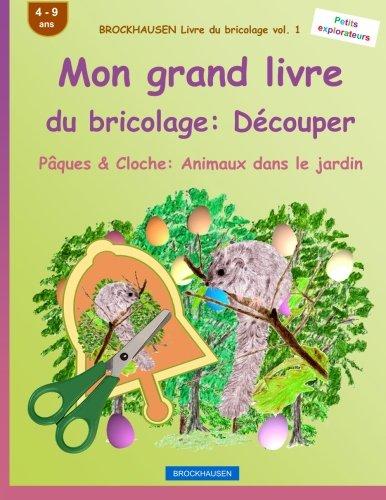 BROCKHAUSEN Livre du bricolage vol. 1 - Mon grand livre du bricolage: Découper: Pâques & Cloche: Animaux dans le jardin par Dortje Golldack