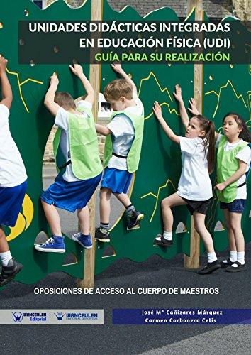 Unidades Didácticas integradas en Educación Física (UDI): Guía para su realización. Oposiciones de acceso al cuerpo de Maestros