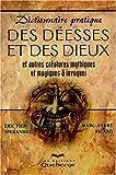 Dictionnaire pratique des déesses et des dieux - Et autres créatures mythiques et magiques à invoquer