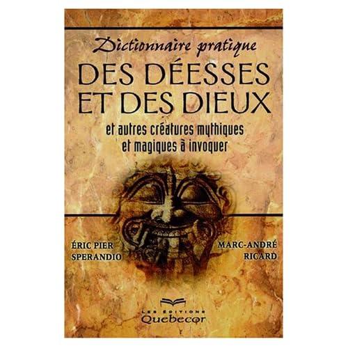 Dictionnaire pratique des déesses et des dieux : Et autres créatures mythiques et magiques à invoquer