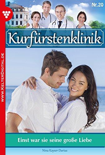 Kurfürstenklinik 20 - Arztroman: Einst war sie seine große Liebe (German Edition)