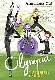 Olympia y la fábrica de gimnastas par Almudena Cid