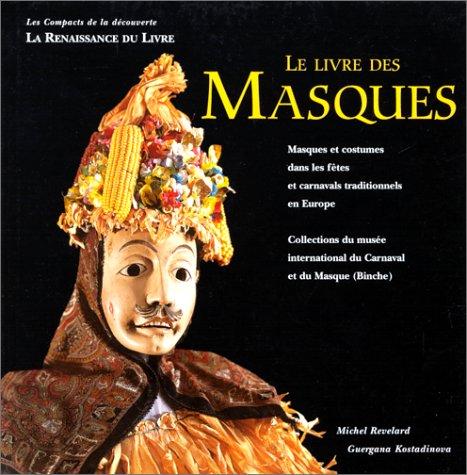 Vignette du document Le  livre des masques : masques et costumes dans les fêtes et carnavals traditionnels en Europe. collections du musée international du Carnaval et du Masque (Binche)