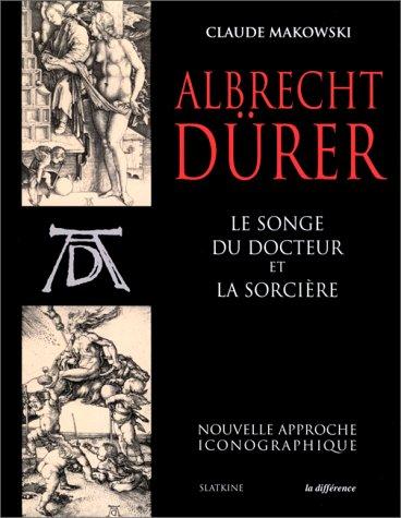 Albrecht Dürer, Le songe du docteur et La sorcière : Nouvelle approche iconographique