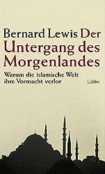 Der Untergang des Morgenlandes: Warum die islamische Welt ihre Vormacht verlor