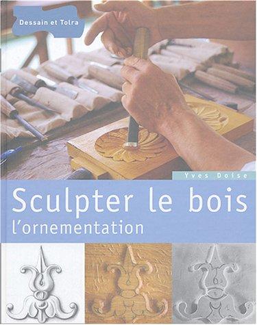 Sculpter le bois : L'ornementation par Yves Doize