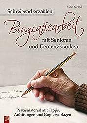 Schreibend erzählen: Biografiearbeit mit Senioren und Demenzkranken: Praxismaterial mit Tipps, Anleitungen und Kopiervorlagen