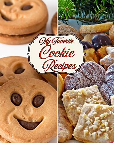 My Favorite Cookie Recipes: 150 Pages for Cookie Recipes of Every Kind!