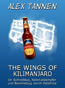 The Wings of Kilimanjaro - Im Schrottbus, Kolonialdampfer und Bummelzug durch Ostafrika