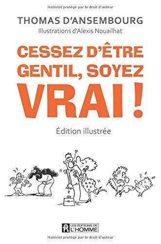 Cessez d'tre gentil, soyez vrai! (edition illustree)