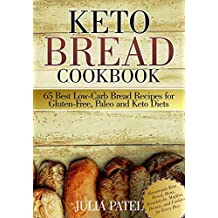 Keto Bread Cookbook: 65 Best Low-Carb Bread Recipes for Gluten-Free, Paleo and Keto Diets: Homemade Keto Bread, Buns, Breadsticks, Muffins, Donuts, and ... (keto baking, bread book) (English Edition)