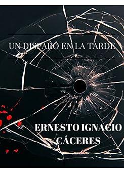 Un disparo en la tarde de [Cáceres, Ernesto Ignacio]