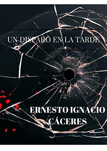 Un disparo en la tarde por Ernesto Ignacio Cáceres
