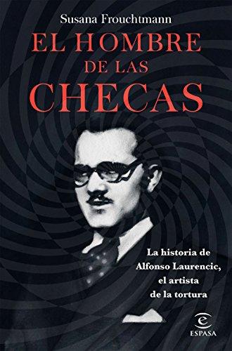 El hombre de las checas: La historia de Alfonso Laurencic, el artista de la tortura por Susana Frouchtmann  Corachan