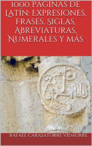 1000 páginas de Latín: Expresiones, Frases. Siglas, Abreviaturas, Numerales y más (Documenta Navarra) por Rafael Carasatorre Vidaurre