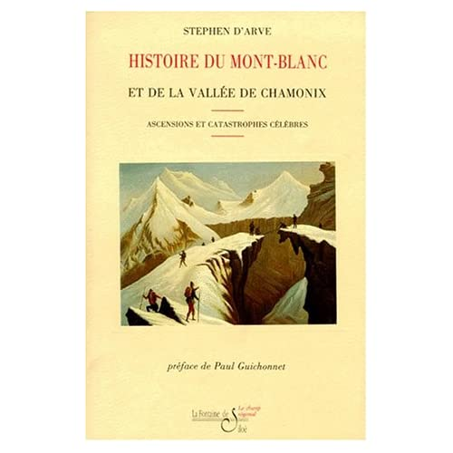 HISTOIRE DU MONT-BLANC ET DE LA VALLEE DE CHAMONIX. Ascensions et catastrophes célèbres