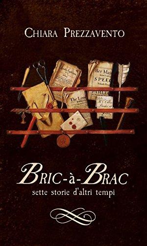 Bric-à-Brac: sette storie d'altri tempi di [Prezzavento, Chiara]