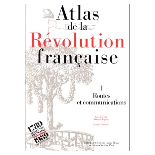 Atlas de la Révolution française. Routes et communications, tome 1