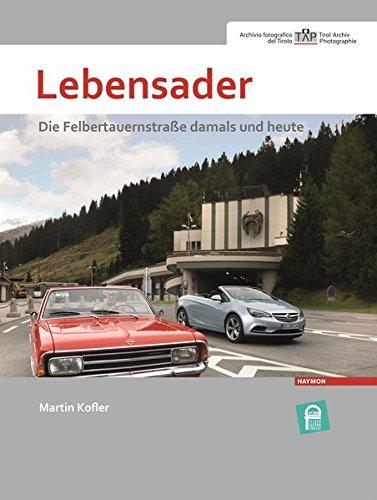 Lebensader: Die Felbertauernstraße damals und heute