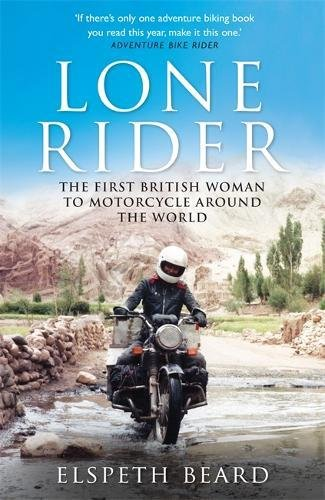Lone Rider: The First British Woman to Motorcycle Around the World por Elspeth Beard